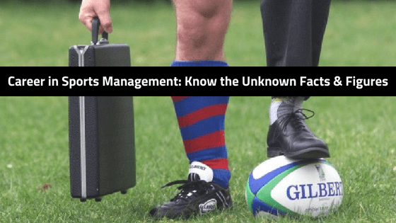 Career in Sports Management: Know Unknown Facts & Figures