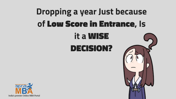 Dropping a year Just because of Low score in Entrance, Is it a wise Decision?