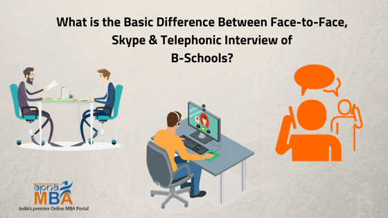What is the Basic Difference between Face-to-Face, Skype & Telephonic Interview of B-Schools