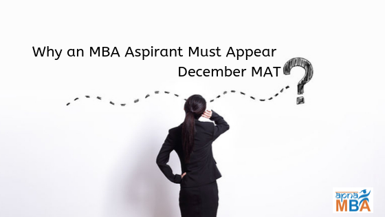 Why an MBA Aspirant Must Appear December MAT?